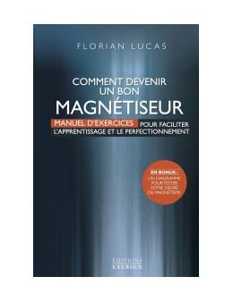 Comment Devenir Un Bon Magnétiseur - Lucas FLORIAN - Ed. exergue -