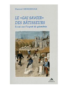 """Le """"gai savoir"""" des bâtisseurs - Daniel Béresniak - Ed Detrad aVs"""