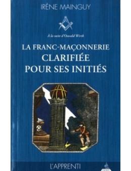 La franc-maçonnerie clarifiée pour ses initiés, L'apprenti - MAINGUY Irène - Ed. Dervy