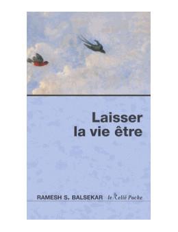 Laisser la vie être - Ramesh S. Balsekar - Ed. Le Relié Poche