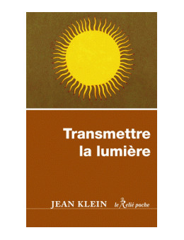 Transmettre la lumière - Jean Klein - Ed Le Relié Poche