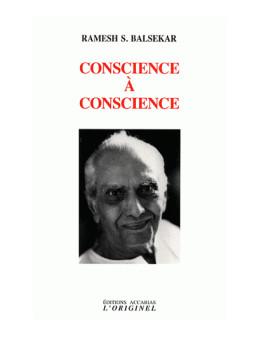 Conscience à conscience - Ramesh S. Balsekar - Ed Accarias L'originel