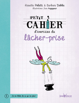 Petit cahier d'exercice du lâcher-prise n°1 - Rosette Poletti/Barbara Dobbs - Ed Jouvence