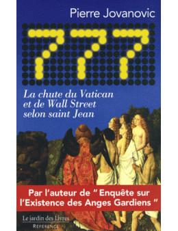 777, la chute du Vatican et de Wall Street selon St Jean - Pierre Jovanovic - Ed Le Jardin des livres